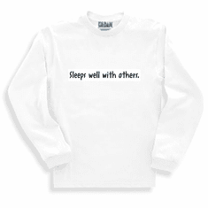 Funny one-liner t-shirt sayings long sleeved tshirt or sweatshirt sleeps well with others