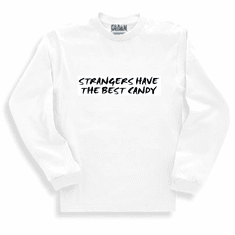 Funny one-liner t-shirt sayings long sleeved tshirt or sweatshirt Strangers have the best candy