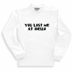 Funny one-liner t-shirt sayings long sleeved tshirt or sweatshirt You lost me at hello