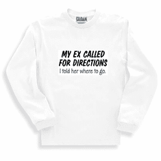 Funny one-liner t-shirt sayings long sleeved tshirts or sweatshirt My Ex called for directions I told her where to go