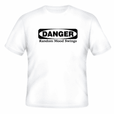 Funny one-liner t-shirt sayings shirt Danger Random Mood Swings