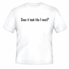 Funny one-liner t-shirt sayings shirt Does it look like I care