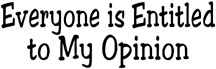 Funny one-liner t-shirt sayings shirt Everyone is entitled to my opinion