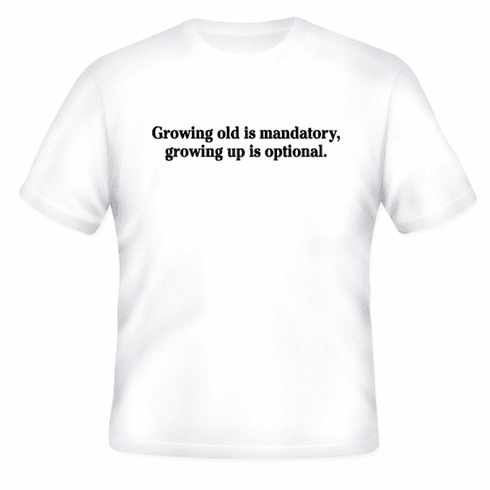 Funny one-liner t-shirt sayings shirt Growing old is mandatory growing up is optional