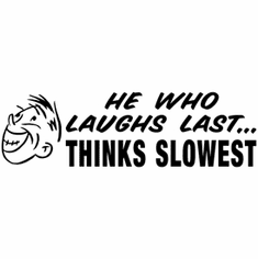 Funny one-liner t-shirt sayings shirt He who laughs last thinks slowest