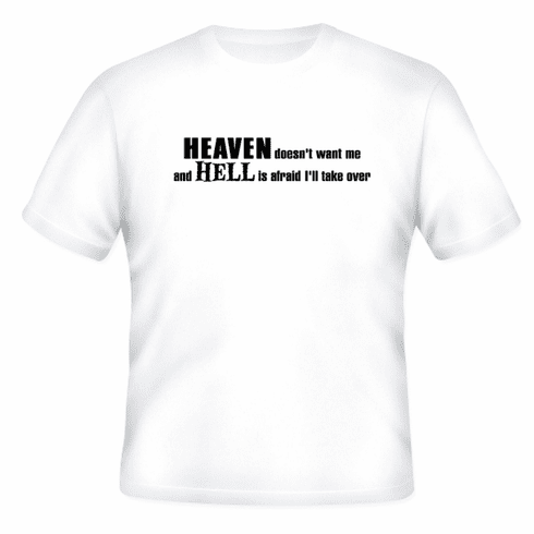 Funny one-liner t-shirt sayings shirt Heaven doesn't want me and Hell is afraid I will take over