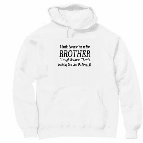 Funny one-liner t-shirt sayings shirt hoodie hooded sweatshirt I smile because you're my brother I laugh because there's nothing you can do about it