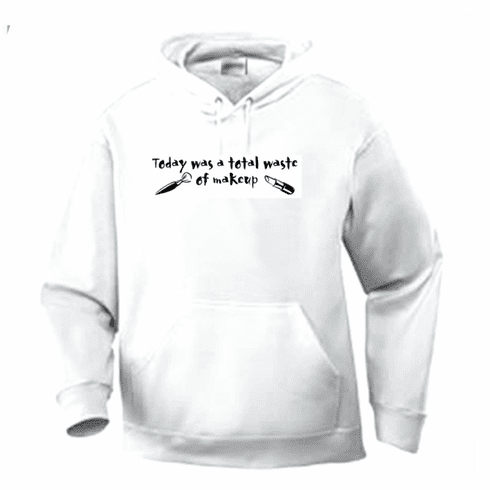 Funny one-liner t-shirt sayings shirt hoodie hooded sweatshirt Today was a total waste of makeup