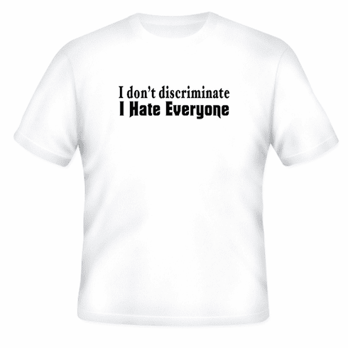 Funny one-liner t-shirt sayings shirt I don't discriminate I hate everyone