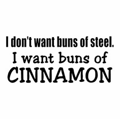 Funny one-liner t-shirt sayings shirt I don't want buns of steel I want buns of Cinnamon