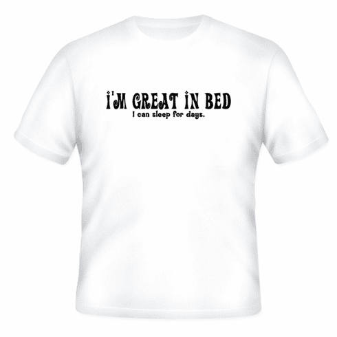Funny one-liner t-shirt sayings shirt I'm great in bed I can sleep for days