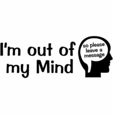 Funny one-liner t-shirt sayings shirt I'm out of my mind so please leave a message