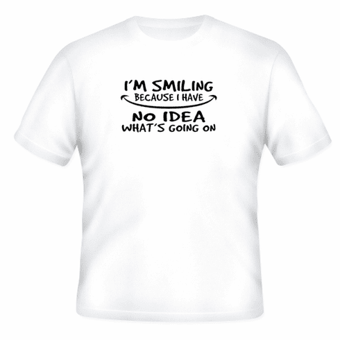 Funny one-liner t-shirt sayings shirt I'm smiling because I have no idea what's going on