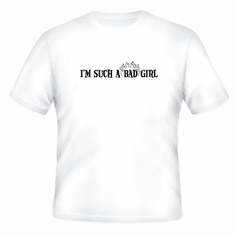 Funny one-liner t-shirt sayings shirt I'm such a bad girl