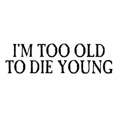 Funny one-liner t-shirt sayings shirt I'm too old to die young