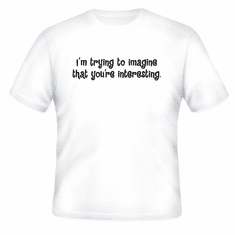 Funny one-liner t-shirt sayings shirt I'm trying to imagine that you're interesting