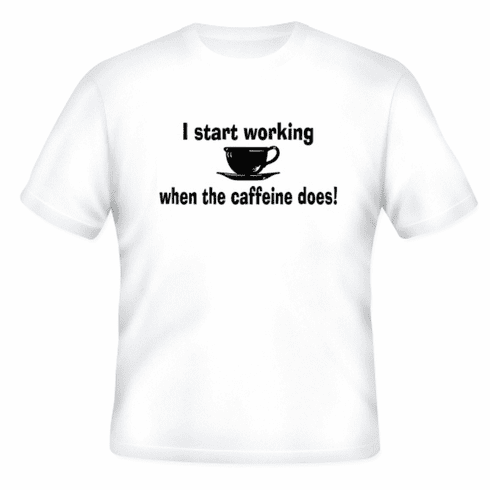 Funny one-liner t-shirt sayings shirt I start working when the caffeine does