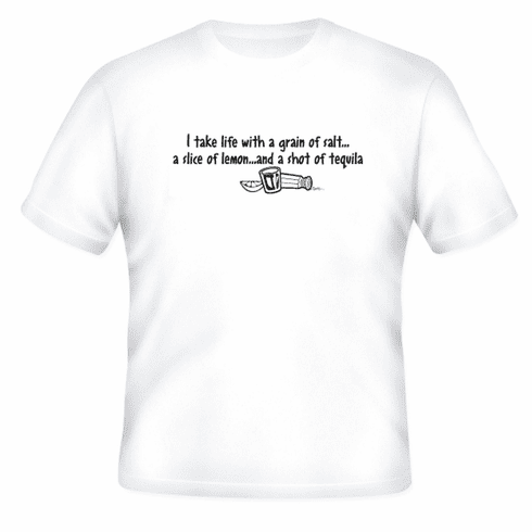 Funny one-liner t-shirt sayings shirt I take life with a grain of salt a slice of lemon and a shot of tequila
