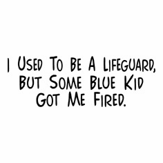 Funny one-liner t-shirt sayings shirt I used to be a lifeguard but some blue kid got me fired