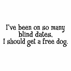Funny one-liner t-shirt sayings shirt I've been on so many blind dates I should get a free dog