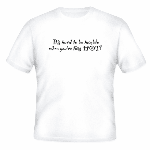 Funny one-liner t-shirt sayings shirt It's hard to be humble when you're this hot