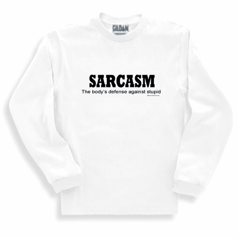 Funny one-liner t-shirt sayings shirt long sleeved tshirt or sweatshirt Sarcasm the body's defense against stupid