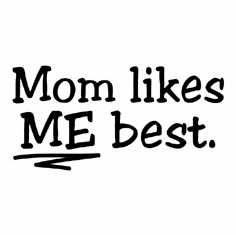 Funny one-liner t-shirt sayings shirt Mom likes ME best