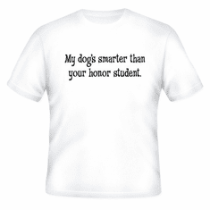 Funny one-liner t-shirt sayings shirt My dog's smarter than your honor student