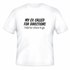 Funny one-liner t-shirt sayings shirt My Ex called for directions I told her where to go