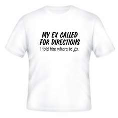 Funny one-liner t-shirt sayings shirt My Ex called for directions I told him where to go