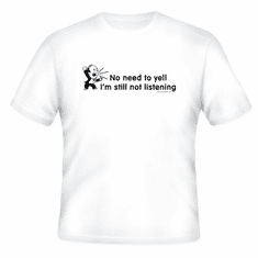 Funny one-liner t-shirt sayings shirt No need to yell I'm still not listening