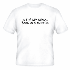 Funny one-liner t-shirt sayings shirt Out of my mind back in 5 five minutes