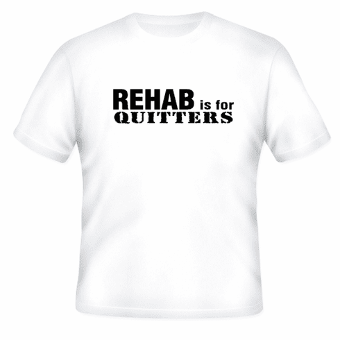 Funny one-liner t-shirt sayings shirt Rehab is for quitters