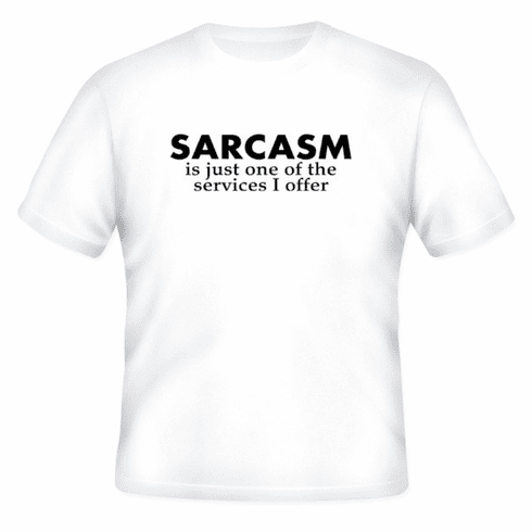 Funny one-liner t-shirt sayings shirt Sarcasm is just one of the services I offer