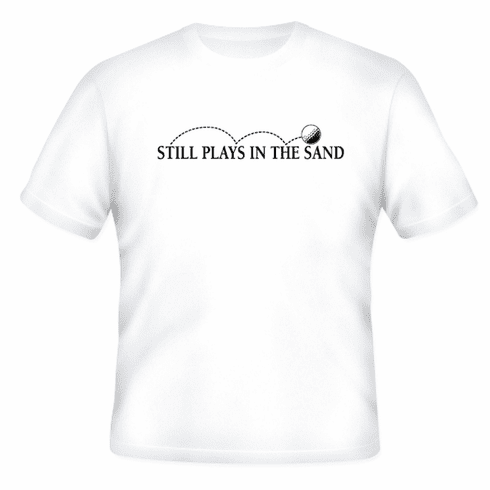 Funny one-liner t-shirt sayings shirt still plays in the sand