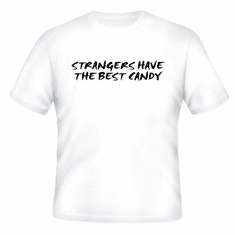Funny one-liner t-shirt sayings shirt Strangers have the best candy