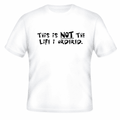 Funny one-liner t-shirt sayings shirt This is NOT the life I ordered