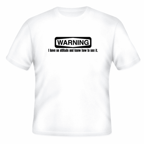 Funny one-liner t-shirt sayings shirt WARNING I have an attitude and know how to use it