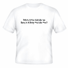 Funny one-liner t-shirt sayings shirt What's a nice girl like you doing in a dirty mind like mine
