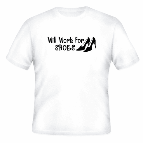 Funny one-liner t-shirt sayings shirt will work for shoes