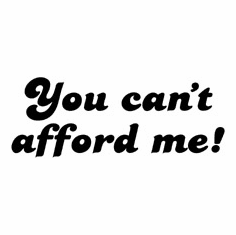 Funny one-liner t-shirt sayings shirt you can't afford me