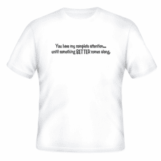 Funny one-liner t-shirt sayings shirt You have my complete attention until something better comes along