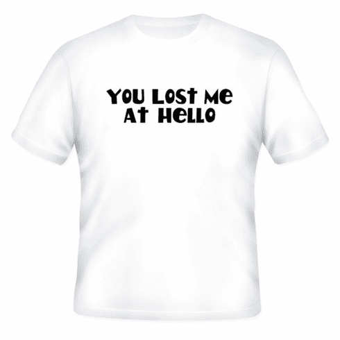 Funny one-liner t-shirt sayings shirt You lost me at hello