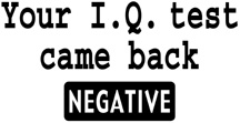 Funny one-liner t-shirt sayings shirt Your I. Q. Test came back negative