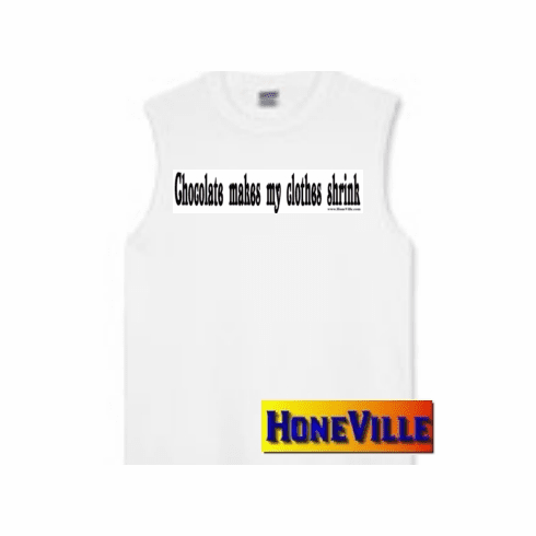 Funny sleeveless T-shirt: Chocolate makes my clothes shrink.