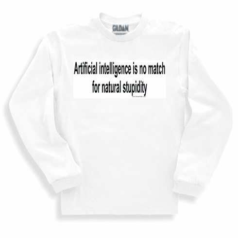 funny sweatshirt or long sleeve t-shirt: artificial intelligence is no match for natural stupidity