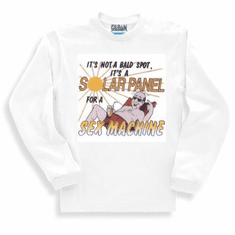 Funny sweatshirt or long sleeve T-shirt:  It's not a bald spot, it's a solar panel for a sex machine.