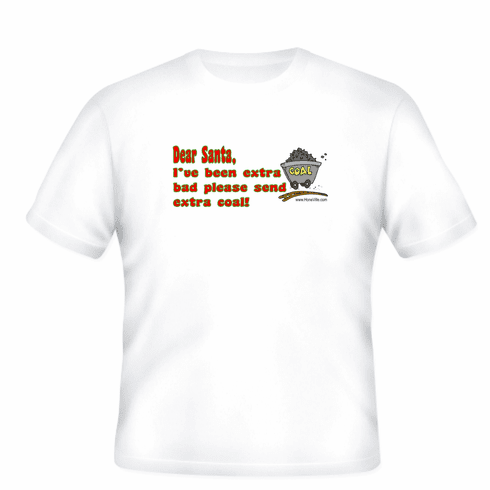 Funny T-shirt Dear Santa I've been extra bad please send extra coal.