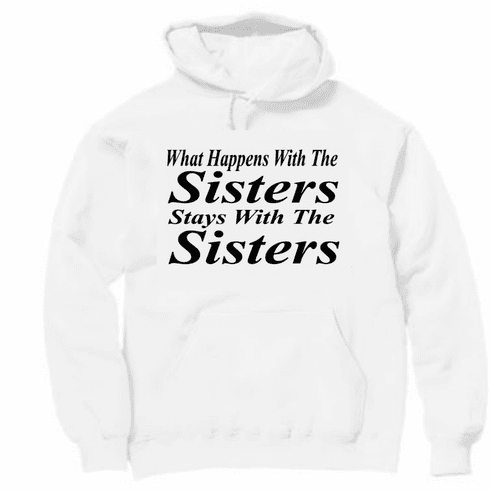 Funny t-shirt one-liner sayings shirt hoodie hooded sweatshirt What happens with the sisters stays with the sisters