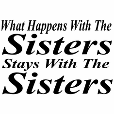 Funny t-shirt one-liner sayings shirt What happens with the sisters stays with the sisters